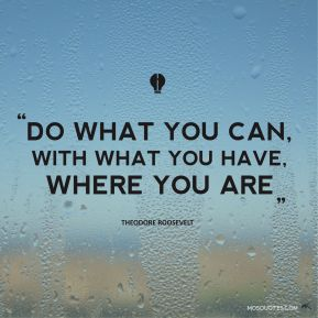 Inspirational-Quotes-Do-what-you-can-with-what-you-have-where-you-are-Theodore-Roosevelt-1